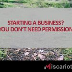Starting a Business? You Don't need permission | Iscariot Media - Indigenous & Creative Agency