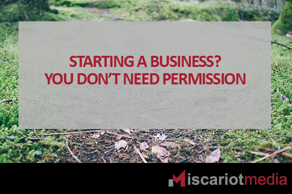 Starting in business? You don't need permission.